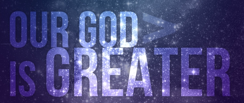 OurGodIsGreater